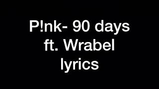 P!nk  90 Days (lyrics) Ft. Wrabel