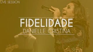 Danielle Cristina - Fidelidade (Live Session)