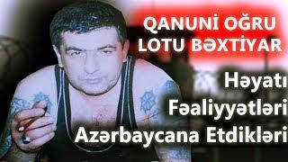 Əfsanəvi OĞRU LOTU BƏXTİYAR | Azərbaycan üçün etdikləri və Həyatı