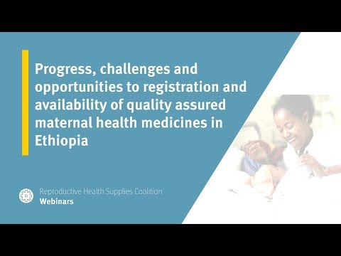 Progress, challenges and opportunities to registration and availability of quality assured maternal health medicines in Ethiopia