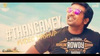 Naanum Rowdy Dhaan - Thangamey Song Video MashUp