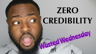 Wasted Wednesday | No Credibility