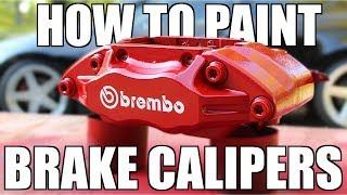 How to PROPERLY Paint Your Brake Calipers