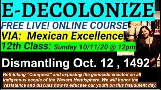 #12 E-Decolonize:Rethinking Columbus Day and dismantling 10/12/1492: DECOLONIZE NOW!