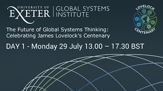 DAY 1 - The Future of Global Systems Thinking: Celebrating James Lovelock's Centenary