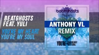 BEATGHOSTS feat. Yuli - You're My Heart You're My Soul Anthony VL Remix Edit