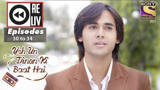 Weekly Reliv | Yeh Un Dinon Ki Baat Hai | 16th Oct to 20th Oct 2017 | Episode 30 to 34
