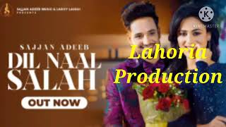 Dil naal Salah Karke Sajjan Adeeb Ft Gurlez Akhtar New Punjabi Song Lahoria Production Remix