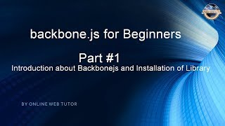 Learn backbone.js tutorial from scratch(Part 1) Introduction and Downloading backbone.js libraries