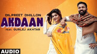 Akdaan (Full Audio) | Dilpreet Dhillon | Gurlej Akhtar | Desi Crew | Latest Punjabi Songs 2020
