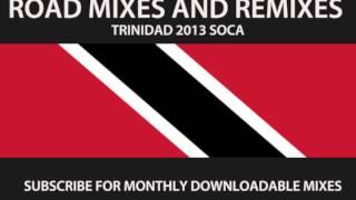 2013 TRINIDAD ROAD MIXES AND REMIXES – SOCA MASTER MIX