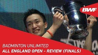 Badminton Unlimited 2019 | YONEX All England Open - Review (Finals) | BWF 2019