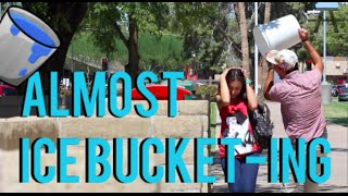 Almost Ice Bucket-ing People!