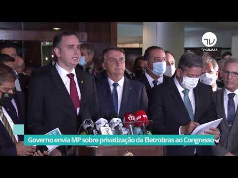 Governo envia MP sobre privatização da Eletrobras ao Congresso - 23/02/21