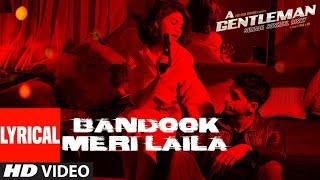 Bandook Meri Laila Song (Lyrics) | A Gentleman - SSR