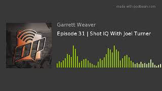 Episode 31 | Shot IQ With Joel Turner