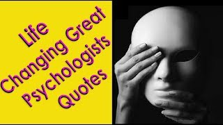 Life Changing Great  Psychologists Quotes !