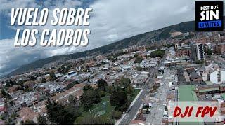 SOBRE VOLANDO LOS CAOBOS, NORTE DE BOGOTA, DJI FPV.
