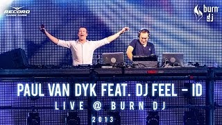 EXCLUSIVE: Paul van Dyk feat. DJ Feel - ID (live @ Burn DJ Festival) (Moscow, December 2013)