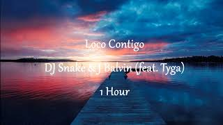 DJ Snake, J. Balvin, Tyga   Loco Contigo (1 Hour)