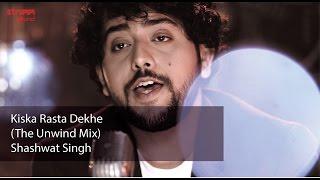 Kiska Rasta Dekhe (The Unwind Mix) by Shashwat Singh