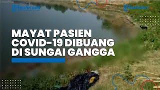 Puluhan Mayat Pasien Covid-19 Dibuang di Sungai Gangga, Diduga Para Keluarga Tak Mampu Mengkremasi