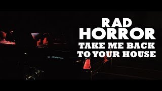 Rad Horror - Take Me Back to Your House (Official Video)