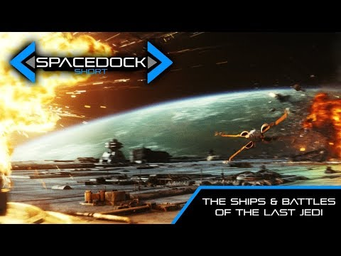 The Ships and Battles of Star Wars: The Last Jedi - Spacedock Short
