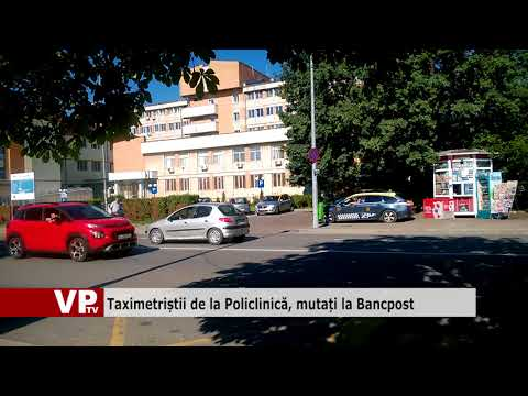 Taximetriștii de la Policlinică, mutați la Bancpost