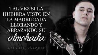 (LETRA) ¨YA NO VUELVAS A BUSCARME¨   Abraham Vazquez (Lyric Video)