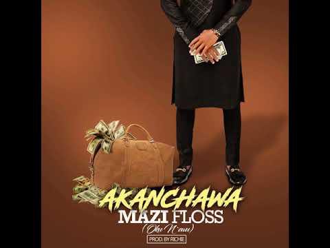 Mazi Floss- Akanchawa (Official Audio)