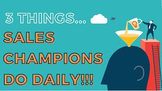 3 Things Sales Champions Do Daily !! Sales Tips | Sales Motivation