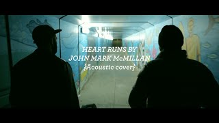 "John Mark McMillan - ""Heart Runs"" Acoustic cover"