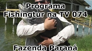 Programa Fishingtur na TV 074 - Fazenda Paraná