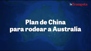 El plan de china para rodear a Australia