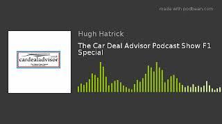 The Car Deal Advisor Podcast Show F1 Special