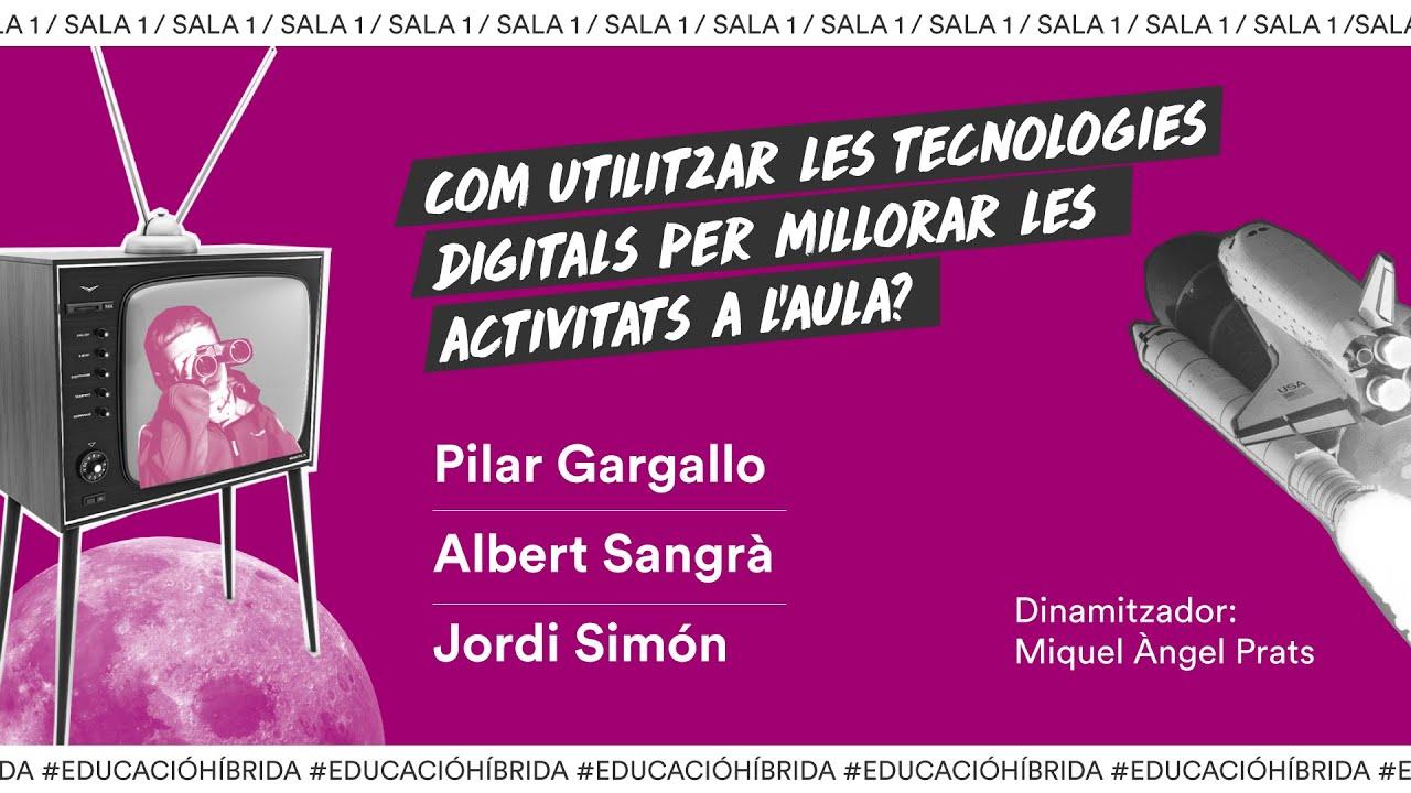 Sala 1_ Com utilitzar les tecnologies digitals per millorar les pràctiques educatives? Pilar Gargallo, Albert Sangrà i Jordi Simón