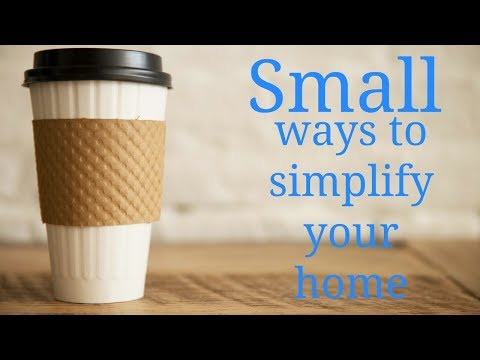 Small ways to simplify your home