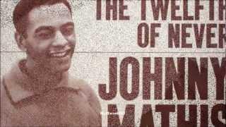 Johnny Matis - The Twelfth of Never (HQ) + lyrics