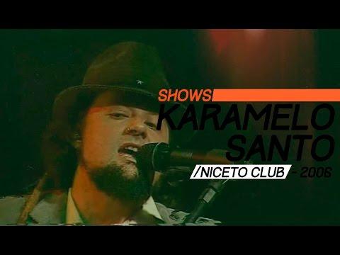 Karamelo Santo video Show Niceto 2006 - Show Completo