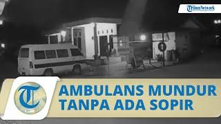 Video Ambulans Mundur Sendiri Tanpa Ada Pengemudi, Sopir: Sudah Direm Tangan dan Masuk Gigi 1