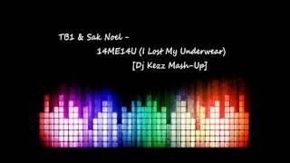 TB1 & Sak Noel-14ME14U (I Lost My Underwear) [Dj Kezz Mash Up]