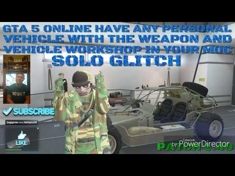 GTA 5 ONLINE HAVE ANY PERSONAL VEHICLE WITH THE WEAPON AND VEHICLE WORKSHOP IN YOUR MOC SOLO GLITCH