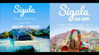 LullabyCame Here For Love [Mashup]   Sigala, Paloma Faith & Ella Eyre
