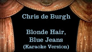 Chris de Burgh - Blonde Hair, Blue Jeans - Lyrics (Karaoke Version)