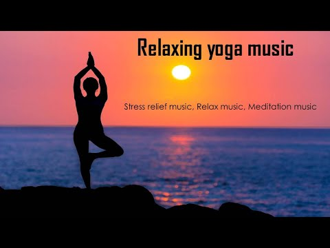 Relaxing yoga music- Instrumental music, stress relief music, relax music, meditation music