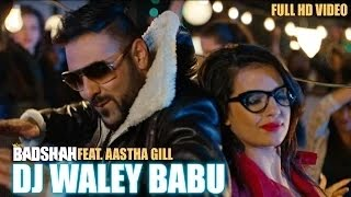 'Badshah - DJ Waley Babu' |  Aastha Gill | Party Anthem Of 2015 | DJ Wale Babu