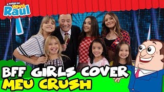 BFF GIRLS COVER CANTAM MEU CRUSH | TURMA DO VOVÔ RAUL GIL