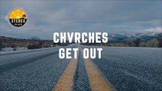 CHVRCHES - Get Out (Lyrics)