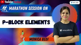 Marathon | P-Block Elements | YouTube Festival | Chemistry | Unacademy Class 11&12 I Monica Bedi - MONICA